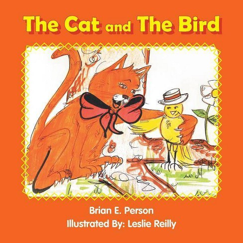 The Cat and the Bird - by  Brian E Person (Paperback) - image 1 of 1