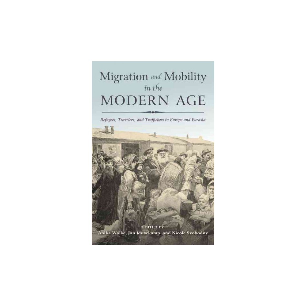 Migration and Mobility in the Modern Age : Refugees, Travelers, and Traffickers in Europe and Eurasia