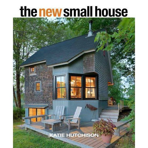 The New Small House By Katie Hutchison Hardcover Target