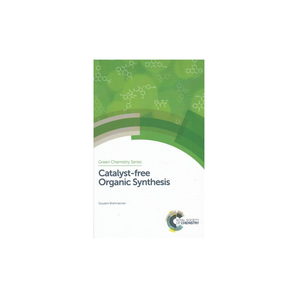 Catalyst-free Organic Synthesis - (Green Chemistry) by Goutam Brahmachari (Hardcover)