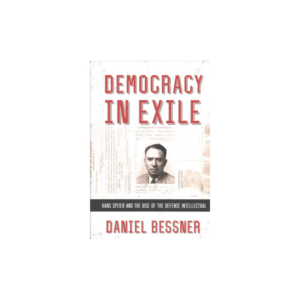 Democracy in Exile : Hans Speier and the Rise of the Defense Intellectual - (Hardcover)