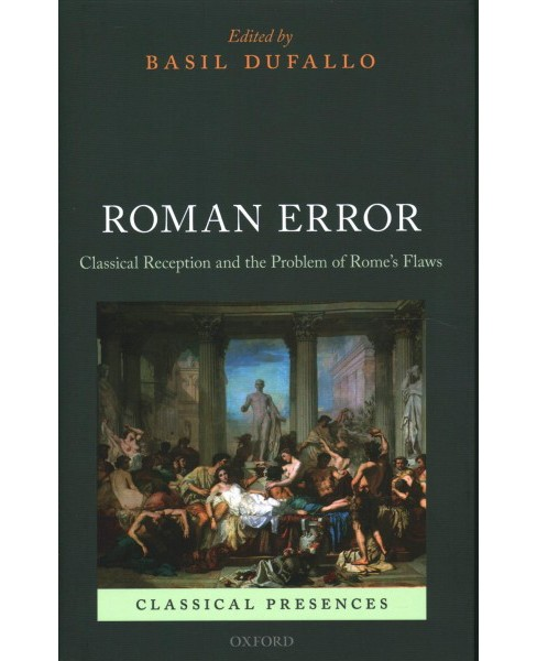 Roman Error : Classical Reception and the Problem of Rome's Flaws -  (Hardcover) - image 1 of 1