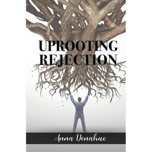 Uprooting Rejection - by  Anna Donahue (Paperback) - image 1 of 1