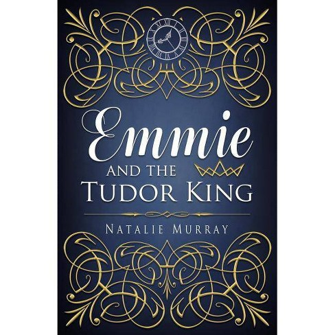 Emmie and the Tudor King - (Hearts and Crowns Book One) by  Natalie Murray (Paperback) - image 1 of 1