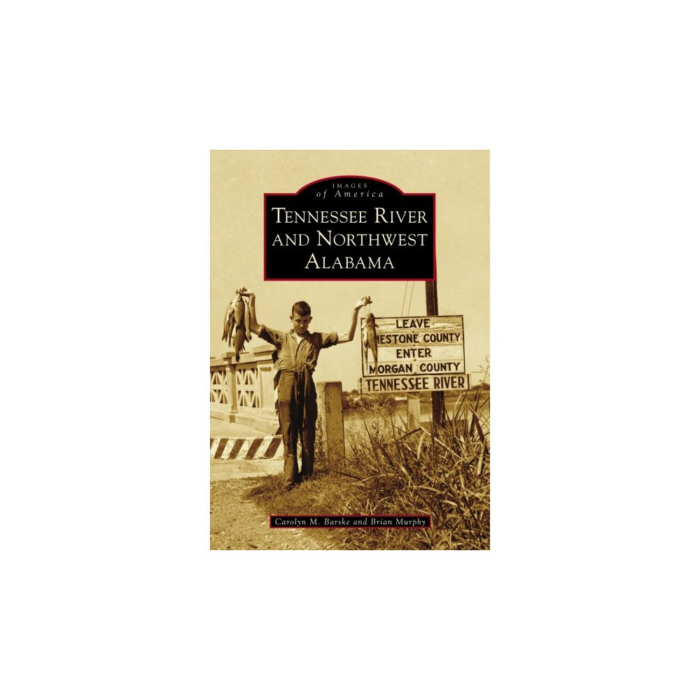 Tennessee River and Northwest Alabama - by Carolyn M. Barske & Brian Murphy (Paperback)