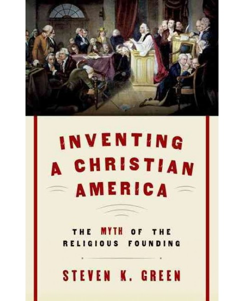 Inventing a Christian America : The Myth of the Religious Founding (Reprint) (Paperback) (Steven K. - image 1 of 1