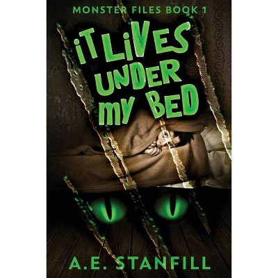 It Lives Under My Bed - (The Monster Files) Large Print by  A E Stanfill (Paperback)