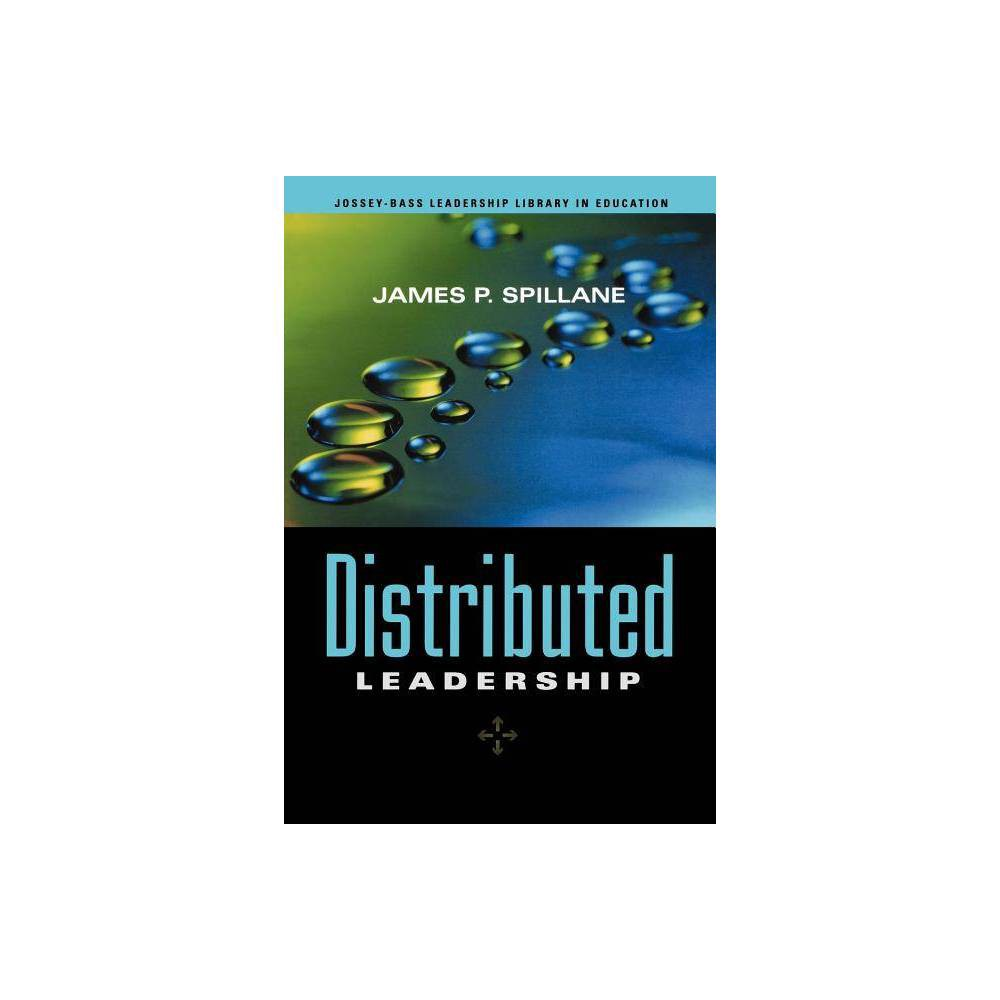 Distributed Leadership Jossey Bass Leadership Library In Education By James P Spillane Paperback