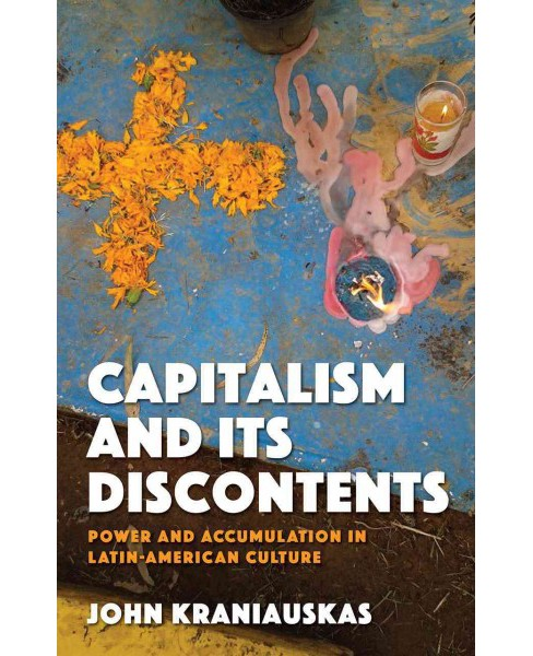 Capitalism and Its Discontents : Power and Accumulation in Latin American Culture (Hardcover) (John - image 1 of 1