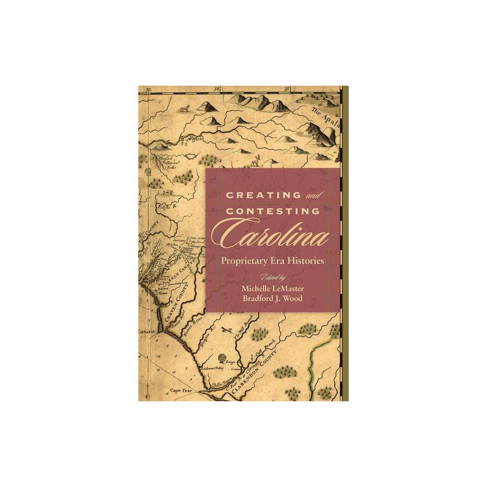 Creating And Contesting Carolina Carolina Lowcountry And The Atlantic World By Michelle Lemaster Hardcover