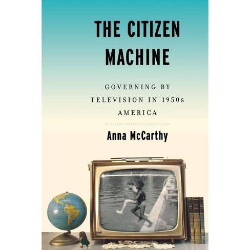 The Citizen Machine - by  Anna McCarthy (Paperback) - image 1 of 1
