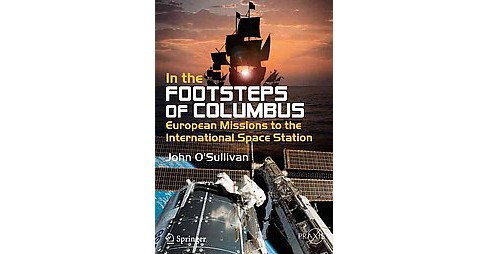 In the Footsteps of Columbus : European Missions to the International Space Station (Paperback) (John - image 1 of 1