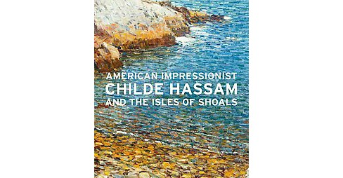 American Impressionist : Childe Hassam and the Isles of Shoals (Hardcover) - image 1 of 1