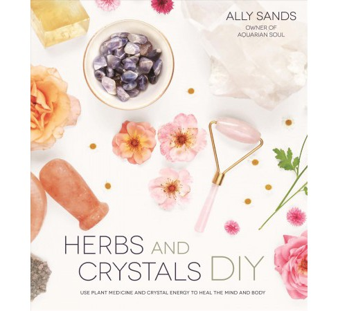 Herbs and Crystals Diy : Use Plant Medicine and Crystal Energy to Heal the Mind and Body -  (Paperback) - image 1 of 1