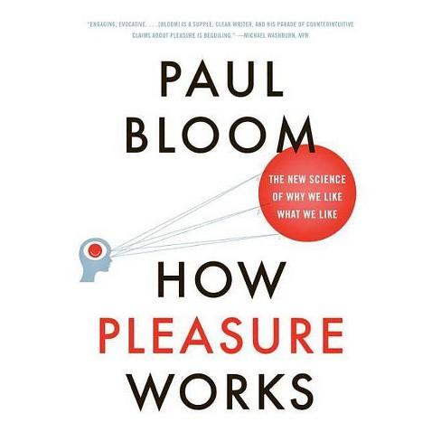 How Pleasure Works - by  Paul Bloom (Paperback) - image 1 of 1