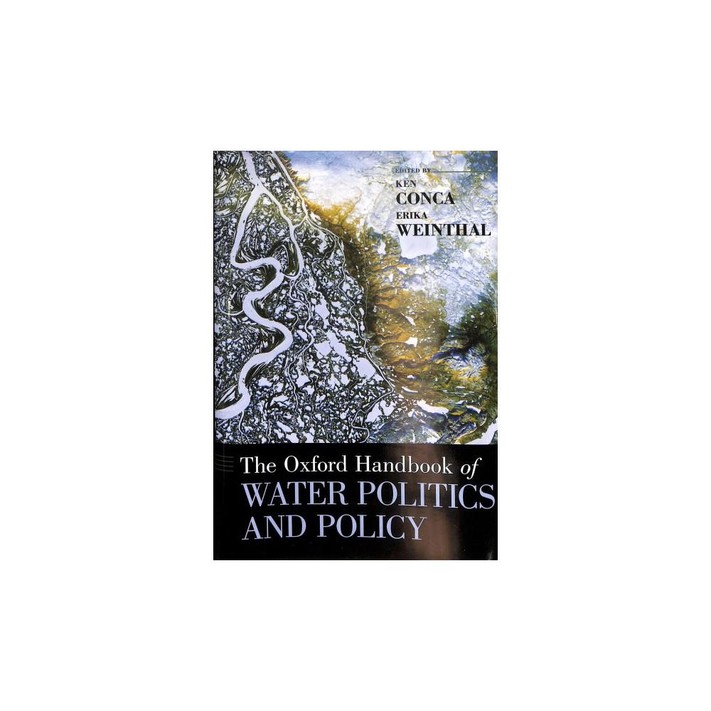 Oxford Handbook of Water Politics and Policy - (Oxford Handbooks) (Hardcover)