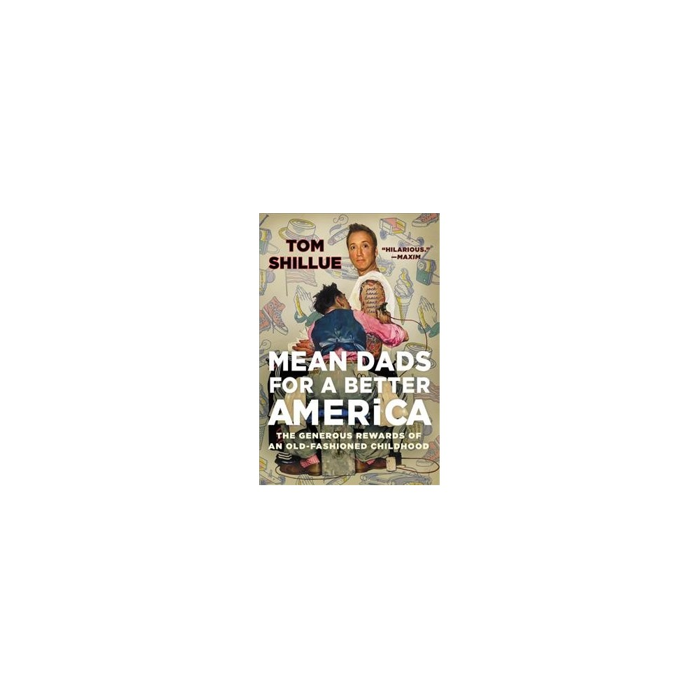 Mean Dads for a Better America : The Generous Rewards of an Old-Fashioned Childhood - Reprint