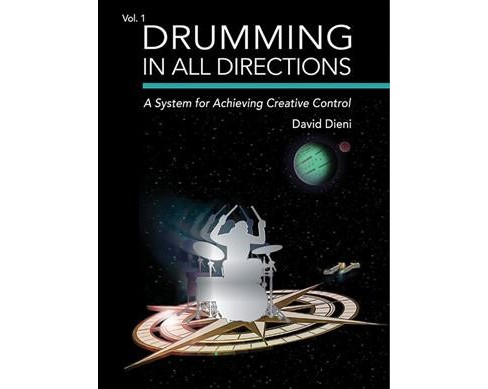 Drumming in All Directions : A System for Achieving Creative Control - Book 1 by David Dieni (Paperback) - image 1 of 1