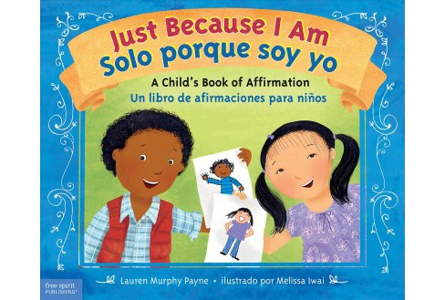 Just Because I Am / Solo porque soy yo : A Child's Book of Affirmation / Un libro de afirmaciones - image 1 of 1