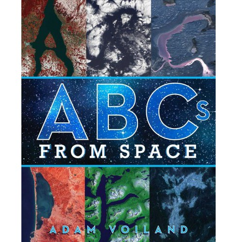 ABCs from Space : A Discovered Alphabet -  by Adam Voiland (School And Library) - image 1 of 1