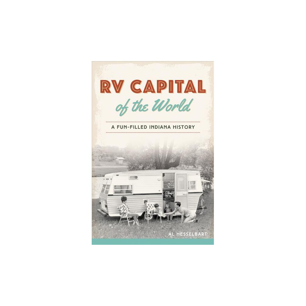 RV Capital of the World : A Fun-Filled Indiana History (Paperback) (Al Hesselbart)