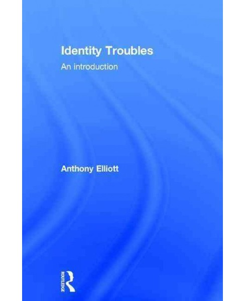 Identity Troubles : An Introduction (Hardcover) (Anthony Elliott) - image 1 of 1