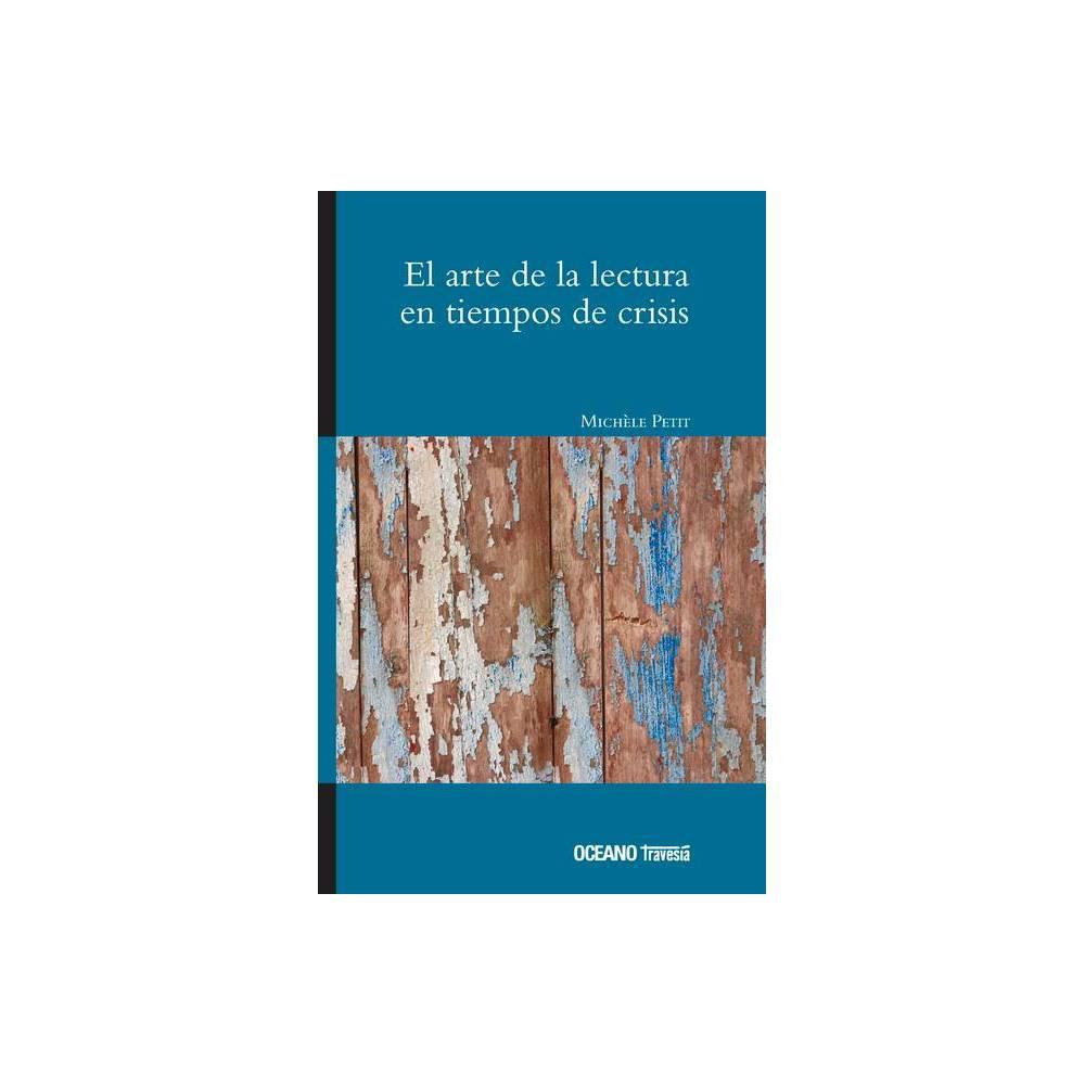 El Arte De La Lectura En Tiempos De Crisis Gora By Mich Le Petit Paperback