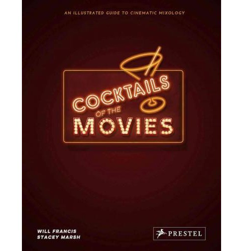 Cocktails of the Movies : An Illustrated Guide to Cinematic Mixology (Hardcover) (Will Francis) - image 1 of 1