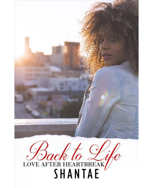 Back to Life : Love After Heartbreak -  by Shantae (Paperback) - image 1 of 1