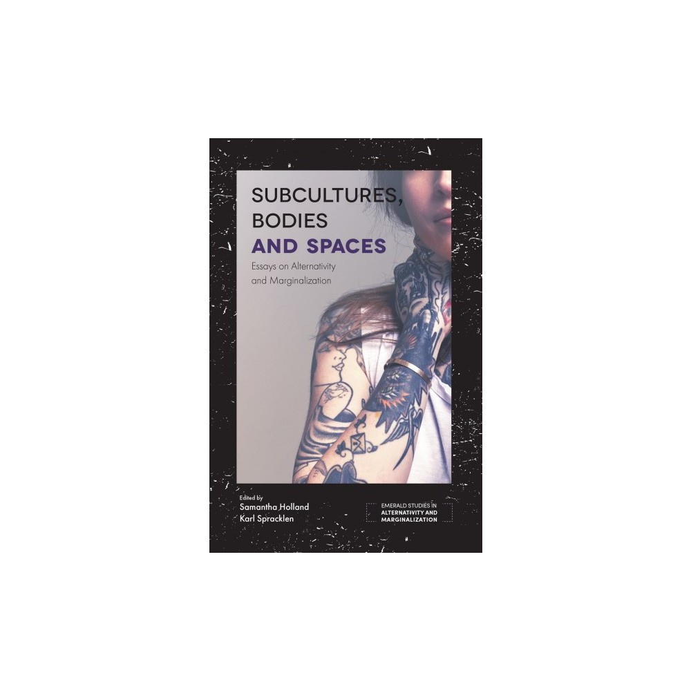 Subcultures, Bodies and Spaces : Essays on Alternativity and Marginalization - (Hardcover)