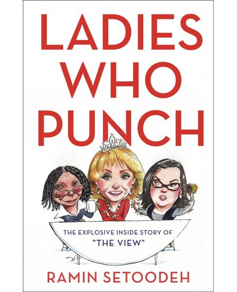 "Ladies Who Punch : The Explosive Inside Story of ""The View"" -  by Ramin Setoodeh (Hardcover) - image 1 of 1"