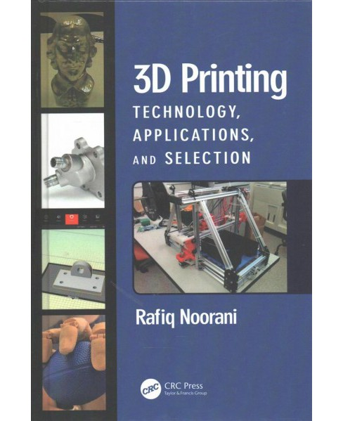 3d Printing : Technology, Applications, and Selection (Hardcover) (Rafiq Noorani) - image 1 of 1
