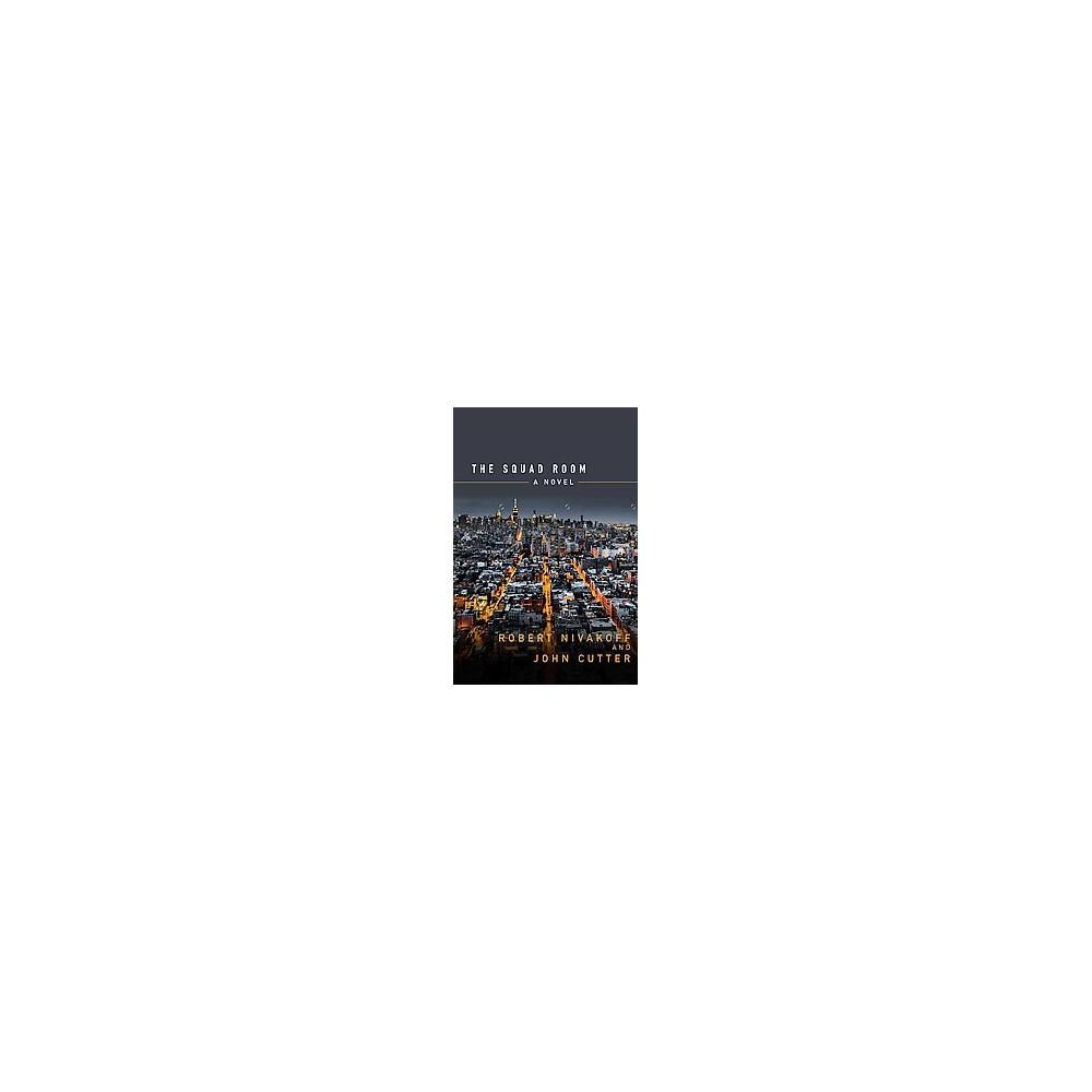 Squad Room - by Robert Nivakoff & John Cutter (Hardcover)
