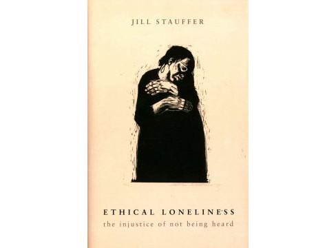 Ethical Loneliness : The Injustice of Not Being Heard (Hardcover) (Jill Stauffer) - image 1 of 1