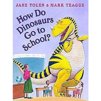 How Do Dinosaurs Go to School? ( How Do Dinosaurs...) (Hardcover) by Jane Yolen