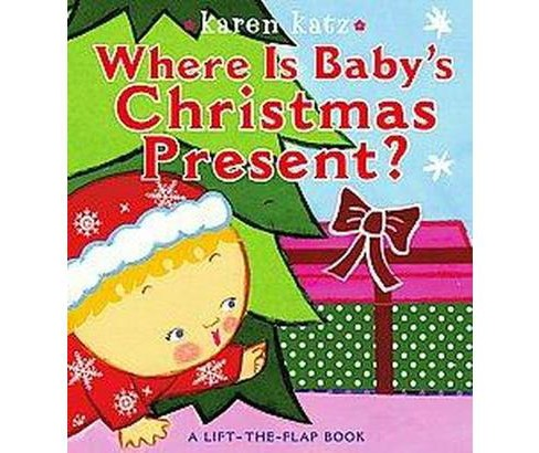 Where Is Baby's Christmas Present? (Lift-the-Flap Books) (Board) by Karen Katz - image 1 of 1