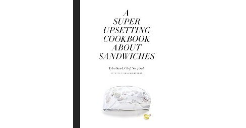 Super Upsetting Cookbook About Sandwiches (Hardcover) (Tyler Kord) - image 1 of 1