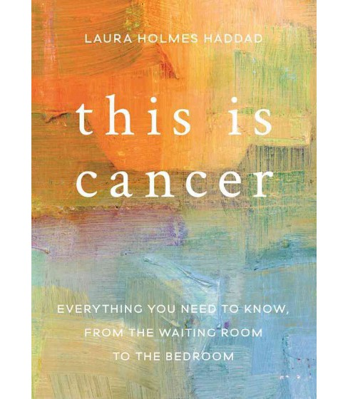 This Is Cancer : Everything You Need to Know, from the Waiting Room to the Bedroom (Paperback) (Laura - image 1 of 1