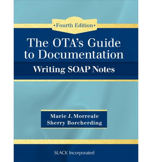 OTA's Guide to Documentation : Writing SOAP Notes (Paperback) (Marie J. Morreale & Sherry Borcherding) - image 1 of 1