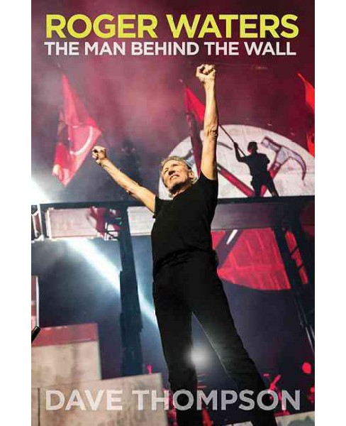 Roger Waters : The Man Behind the Wall (Reprint) (Paperback) (Dave Thompson) - image 1 of 1