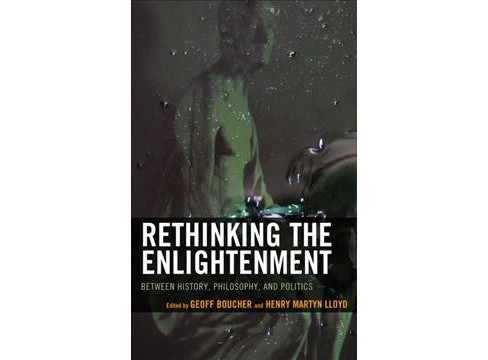 Rethinking the Enlightenment : Between History, Philosophy, and Politics -  (Hardcover) - image 1 of 1