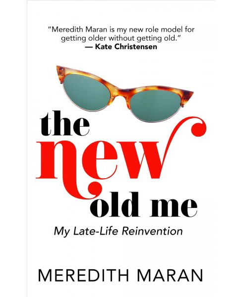 New Old Me : My Late-Life Reinvention -  Large Print by Meredith Maran (Hardcover) - image 1 of 1