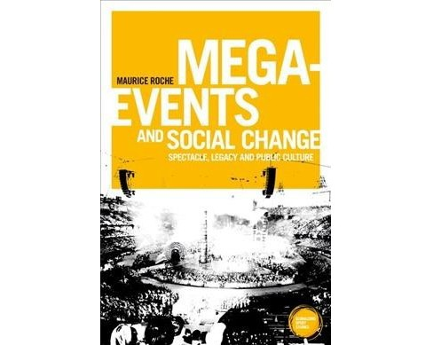 Mega-Events and Social Change : Spectacle, Legacy and Public Culture - Reprint by Maurice Roche  - image 1 of 1