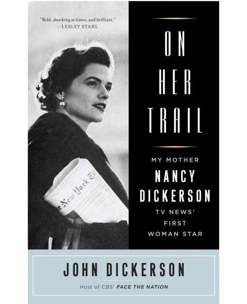 On Her Trail : My Mother, Nancy Dickerson, TV News' First Woman Star (Reissue) (Paperback) (John - image 1 of 1