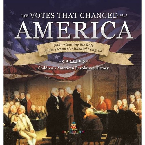 Votes that Changed America - Understanding the Role of the Second Continental Congress - History Grade 4 - Children's...