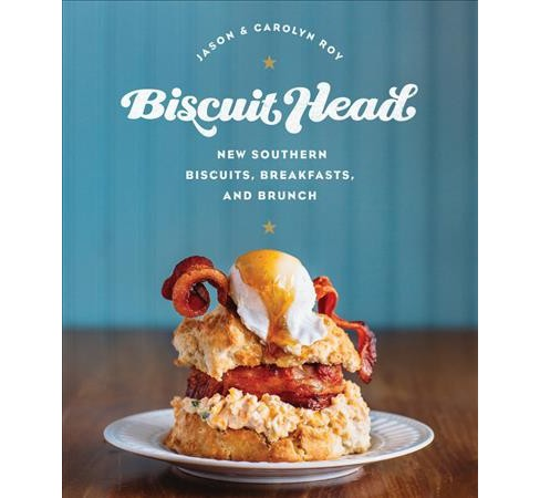 Biscuit Head : New Southern Biscuits, Breakfasts, and Brunch (Hardcover) (Jason Roy & Carolyn Roy) - image 1 of 1