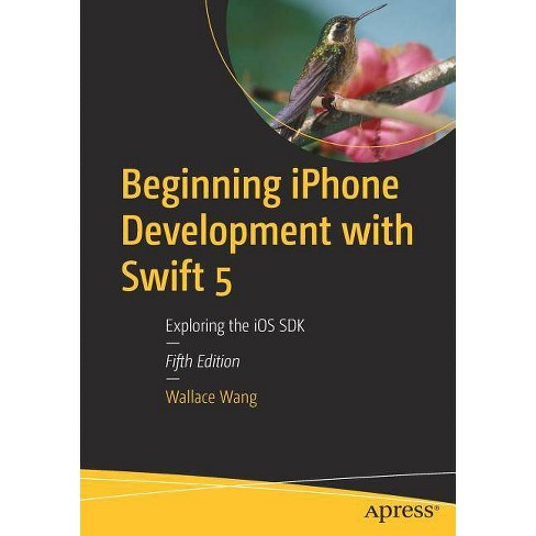 Beginning iPhone Development with Swift 5 - 5 Edition by  Wallace Wang (Paperback) - image 1 of 1