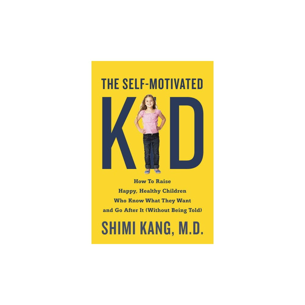 Self-motivated Kid : How to Raise Happy, Healthy Children Who Know What They Want and Go After It