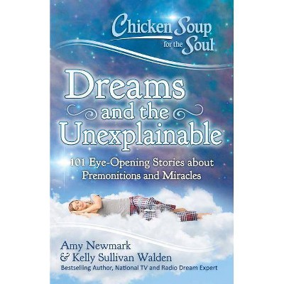 Chicken Soup for the Soul: Dreams and the Unexplainable - by  Amy Newmark & Kelly Sullivan Walden (Paperback)