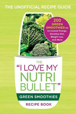 I Love My Nutribullet  Green Smoothies Recipe Book : 200 Healthy Smoothie Recipes for Weight Loss,